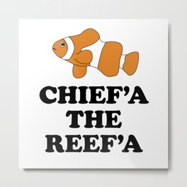 Chief'a the Reef'a Metal Print
