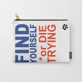 Find yourself or die trying Carry-All Pouch