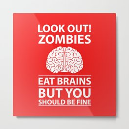 Look Out - Zombies Eat Brains Metal Print