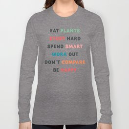 Good vibes quote, Eat plants, study hard, spend smart, work out, don't compare, be happy Long Sleeve T-shirt