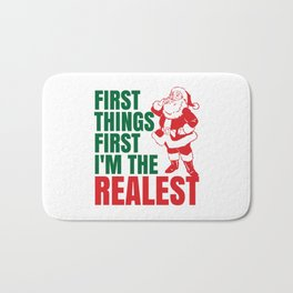 First Things First I'm The Realest Santa Christmas Funny Bath Mat