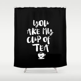 You Are My Cup of Tea black and white modern typographic quote poster canvas wall art home decor Shower Curtain