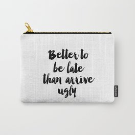 "Fashion Quote ""Better to be late than arrive ugly"" Fashion Print Funny Wall Art Girl Bathroom Decor Carry-All Pouch"