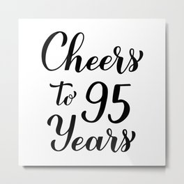 Cheers to 95 Years. 95th Birthday, Anniversary calligraphy lettering. Metal Print