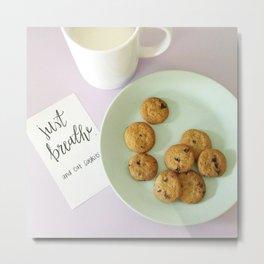Just Breathe and eat cookies Metal Print