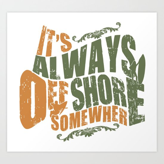 It's always offshore somewhere Art Print