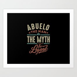 Abuelo The Myth The Legend Art Print