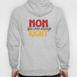 Mom you were always right Hoody