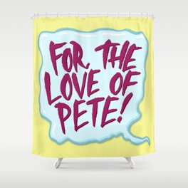 For the Love of Pete Shower Curtain