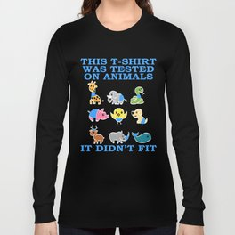 "Perfect Design For Animal Lovers And Shirts ""This T-shirt Was Tested On Animals It Didn't Fit"" Long Sleeve T-shirt"