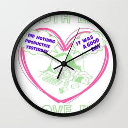 Did Nothing Productive Today It Was A Good Day 3 Wall Clock