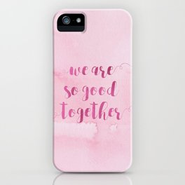 we are so good together iPhone Case