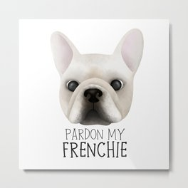 Pardon My Frenchie - French Bulldog Metal Print