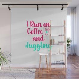 I Run on Coffee and Juggling Fun Juggle Gift Wall Mural