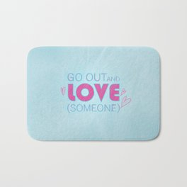 Go Out And Love Someone Bath Mat