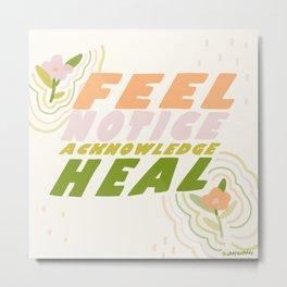 Feel, Notice, Acknowledge, Heal. Metal Print