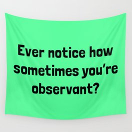 Ever Notice How Sometimes You're Observant? Wall Tapestry