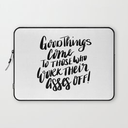 Good things come to those who work their asses off quote Laptop Sleeve