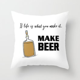 If life is what you make it ... MAKE BEER Throw Pillow