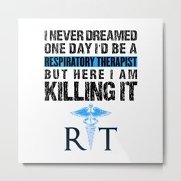 Respiratory Therapist I Never Dreamed One Day RT Metal Print