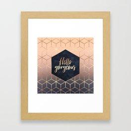 Hello Gorgeous Framed Art Print