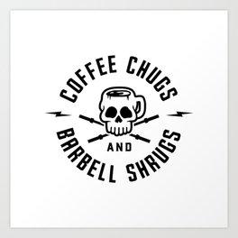 Coffee Chugs And Barbell Shrugs v2 Art Print