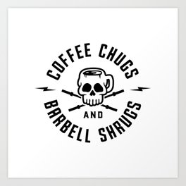 Coffee Chugs And Barbell Shrugs v2 Art Print