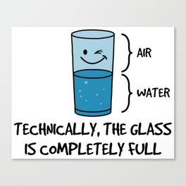 Technically The Glass Is Completely Full - Funny Science Quote Gift Canvas Print