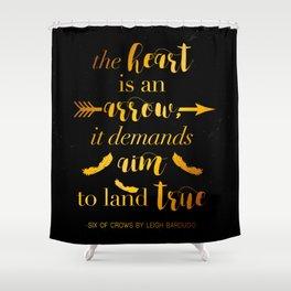 The Heart Is An Arrow - Six of Crows Leigh Bardugo (B) Shower Curtain