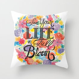 Live Your Life In Full Bloom Throw Pillow