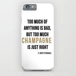 Too much champagne iPhone Case