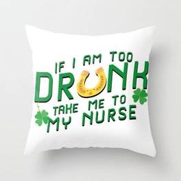 Drunk Take Me to My Nurse St Patricks Day Throw Pillow