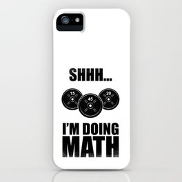 Shhh... I AM DOING MATH funny lifting quote iPhone Case