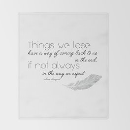 Things we lose have a way of coming back to us Throw Blanket