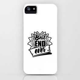 Best End Ever  iPhone Case