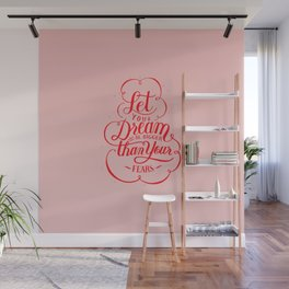 Let your dream be bigger than your fears Wall Mural