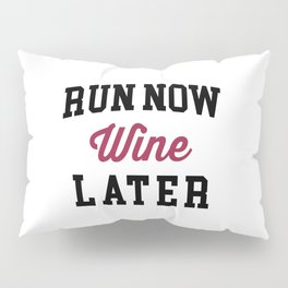 Run Now, Wine Later Funny Quote Pillow Sham