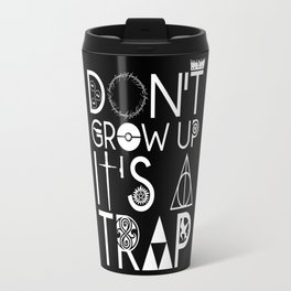 Don't grow up, It's a trap Travel Mug