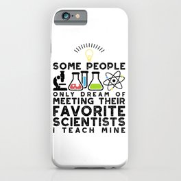Some People Only Dream Of Meeting Their Favorite Scientist I Teach Mine iPhone Case