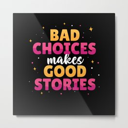 Bad Choices Makes Good Stories Metal Print