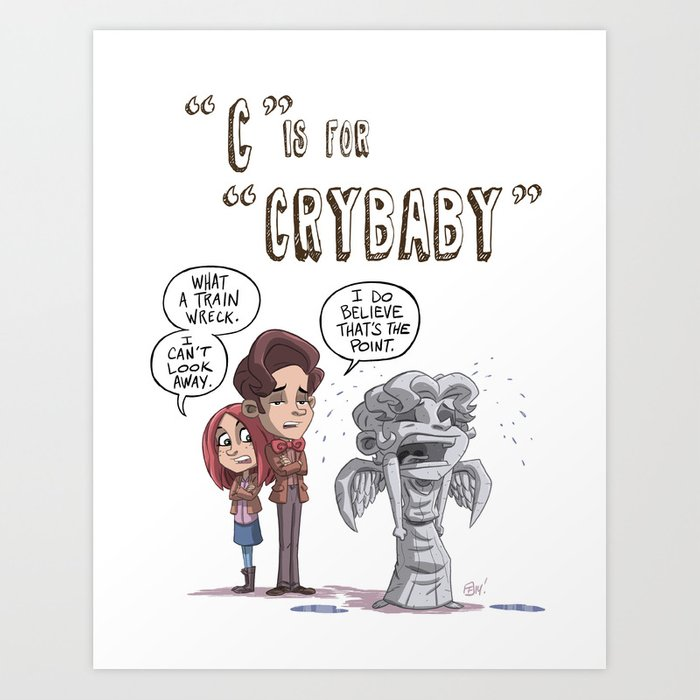"""C"" Is For ""Crybaby"" Art Print"