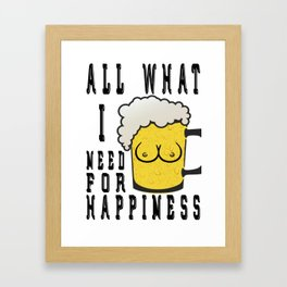 i need for - I love beer Framed Art Print