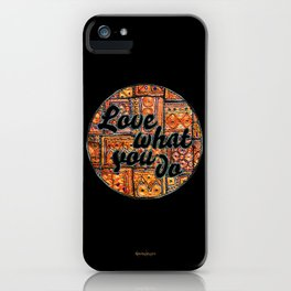 Love what you do iPhone Case