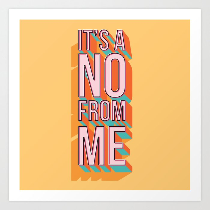 It's A No From Me 2, Typography Poster Design Art Print By