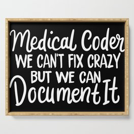 Medical Coder We Can't Fix Crazy But We Can Document It Serving Tray