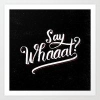 Say whaaat? Art Print