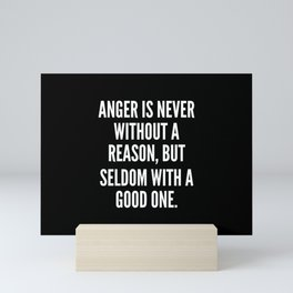 Anger is never without a reason but seldom with a good one Mini Art Print