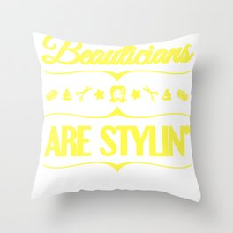 Beautician Gifts Beauticians are Stylin' Hairstylist Throw Pillow