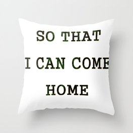 I GO HARD SO THAT I CAN GO HOME -MARINE Throw Pillow