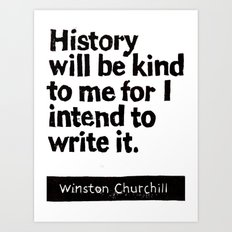 History will be kind to me for I intend to write it Art Print